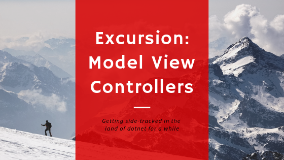 The header graphic, titled - Excursion Model View Controllers. Subtitle: getting side-tracked in the land of dotnet. Pictures a single adventurer from far away, bundled up against the cold, trekking up the side of a snowy mountain